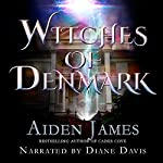 Witches of Denmark: The Witches Of Denmark, Book 1 | Aiden James