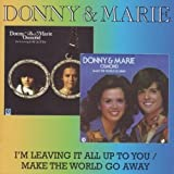 I'M Leaving It All Up To You / Make The World Go Away /  Donny & Marie (Osmond)