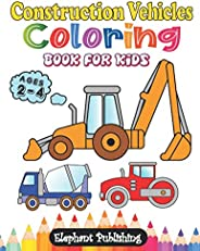 Construction Vehicles Coloring Book for Kids: 101 Pages of Trucks, Diggers, Cranes, Steam Rollers and More (Ages 2-4, Boys o