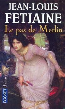 Le pas de Merlin, tome 1 par Fetjaine