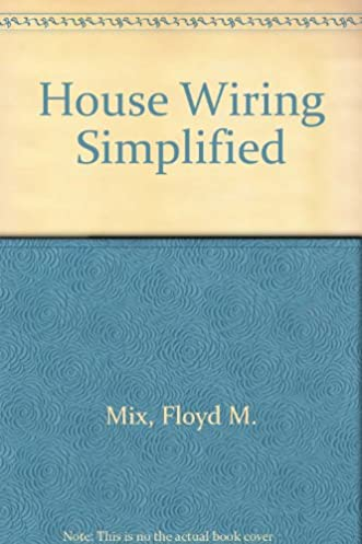 house wiring simplified tells and shows you how floyd m mix rh amazon com Simple Wiring Diagrams Basic Electrical Wiring Diagrams