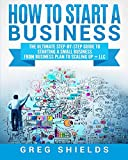 img - for How to Start a Business: The Ultimate Step-By-Step Guide to Starting a Small Business from Business Plan to Scaling up + LLC book / textbook / text book