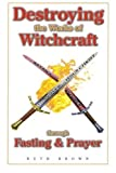 Destroying the Works of Witchcraft Through Fasting & Prayer by Brown, Ruth (1994) Paperback