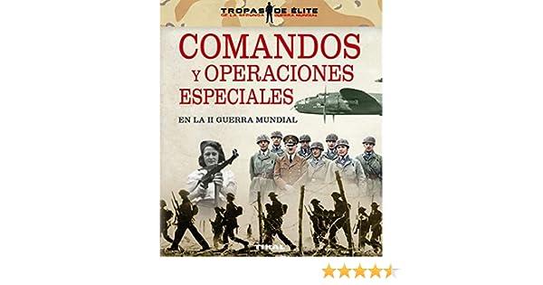 Comandos y operaciones especiales en la II Guerra Mundial (Tropas de élite) eBook: González López, Óscar, Sagarra Renedo, Pablo: Amazon.es: Tienda Kindle