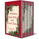 Mistletoe, Jingle Bells, and Second Chances: Four Christmas Romances to Warm the Heart