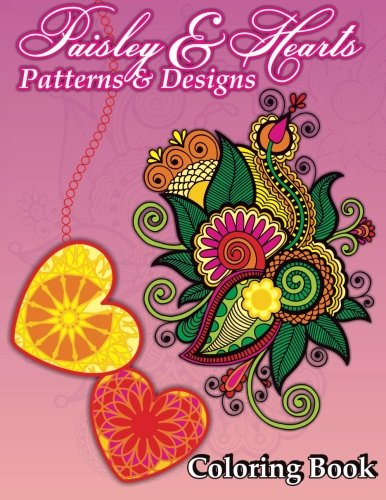 Paisley & Hearts Patterns and Designs Coloring Book (Sacred Mandala Designs and Patterns Coloring Books for Adults) (Volume 18) - Paisley Hearts