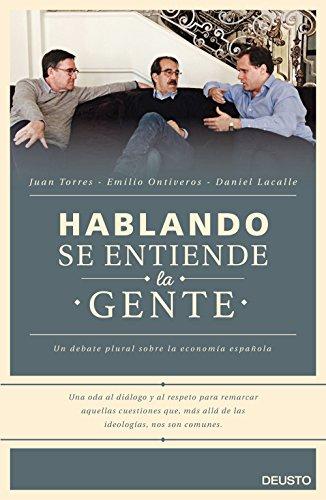 Descargar Libro Hablando Se Entiende La Gente: Un Debate Plural Sobre La Economía Española Daniel Lacalle