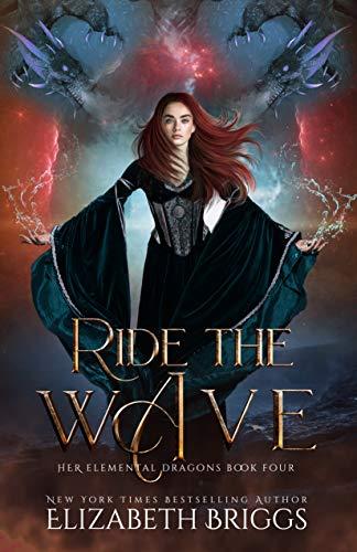 Ride The Wave: A Reverse Harem Dragon Fantasy (Her Elemental Dragons Book 4)]()