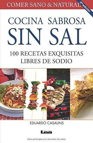 Cocina sabrosa sin sal 2° ed: 100 recetas exquisitas libres de sodio (Spanish Edition) by Eduardo Casalins