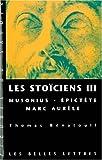 Les Stoiciens III : Musonius, Epictete et Marc Aurele, Benatouil, Thomas, 2251760644