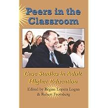 Peers In The Classroom: Case Studies In Adult Higher Education