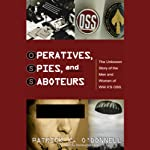 Operatives, Spies, and Saboteurs: The Unknown Story of World War II's OSS | Patrick K. O'Donnell