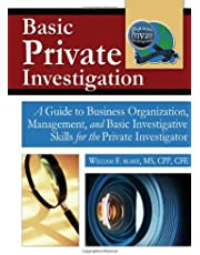 Basic Private Investigation: A Guide to Business Organization, Management, and Basic Investigative Skills for the Private Investigator