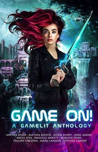 Game On! A GameLit Anthology by [Sharp, Anthea, Kontis, Alethea, Cannon, Sarra, Sabine, Avril, Purdy, Alexia, Peake, Marilyn, Landry, Stephen, Creeden, Pauline, Leya, Angel, Annett, Danielle]