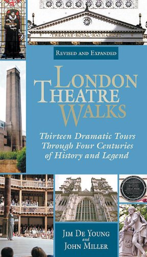 London Theatre Walks  & Expanded Edition: Thirteen Dramatic Tours Through Four Centuries of History and Legend