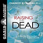 Raising the Dead: A Doctor Encounters the Miraculous | Chauncey W Crandall