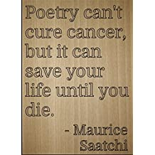 """""""Poetry can't cure cancer, but it can..."""" quote by Maurice Saatchi, laser engraved on wooden plaque - Size: 8""""x10"""""""