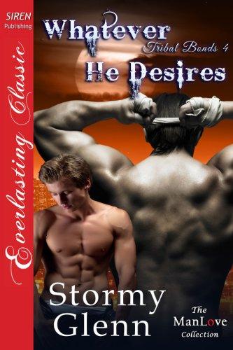 Whatever He Desires [Tribal Bonds 4] (Siren Publishing Everlasting Classic ManLove)