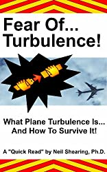 Fear Of Turbulence! What Plane Turbulence Is... And How To Survive It! (English Edition)