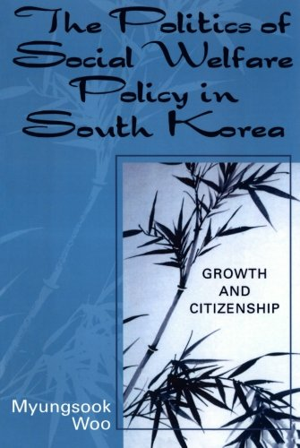 The Politics of Social Welfare Policy in South Korea: Growth and Citizenship