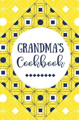 Grandma's Cookbook: Blank Recipe Journal, Create Your Own Cookbook, Yellow Vintage (Grandmother Gifts) (Volume 3) by Joyful Journals