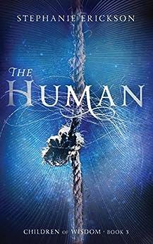 The Human (The Children of Wisdom Book 3) by [Erickson, Stephanie]