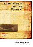 A Short History of Monks and Monasteries, Alfred Wesley Wishart, 1426469454