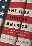 The Idea That Is America, Anne-Marie Slaughter, 0465078087
