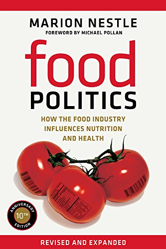 Food Politics: How the Food Industry Influences Nutrition and Health (California Studies in Food and Culture) by Marion Nestle