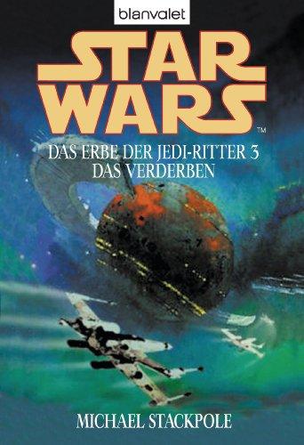 Star Wars. Das Erbe der Jedi-Ritter 3: Das Verderben (German Edition)