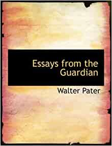 walter pater essays on style Appreciations' with an essay on style summary and study guide are also available on the mobile version of the website  i am a huge fan of walter horatio pater .