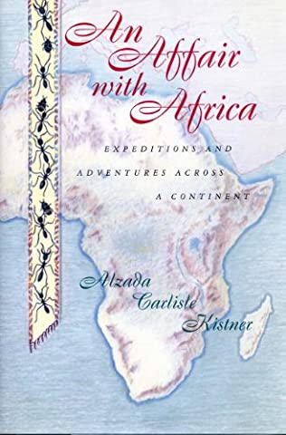 An Affair with Africa: Expeditions And Adventures Across A Continent (Africa Expedition)