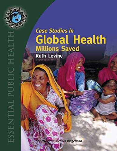 Case Studies in Global Health: Millions Saved (Texts in Essential Public Health) from Levine, Ruth