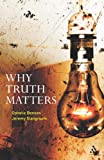 Why Truth Matters, Stangroom, Jeremy and Benson, Ophelia, 0826495281