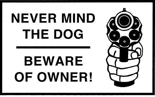1 Pc Persuasive Unique Never Mind The Dog Beware of Owner Gun Warning Sign House Lawn Burglar Indoor Protect Poster Outdoor Neighbor Side Doors Holder Door Hanger Under Cameras Protected Size 11
