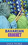 Crochet: Bavarian Crochet: 11 Popular and Easy to Make Crochet Patterns (Crochet patterns, crotchet for beginners, holiday crochet, crotchet afghans, crochet stitches)