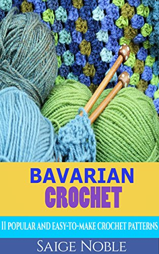 Crochet: Bavarian Crochet: 11 Popular and Easy to Make Crochet Patterns (Crochet patterns, crotchet for beginners, holiday crochet, crotchet afghans, crochet (Holiday Crochet Patterns)