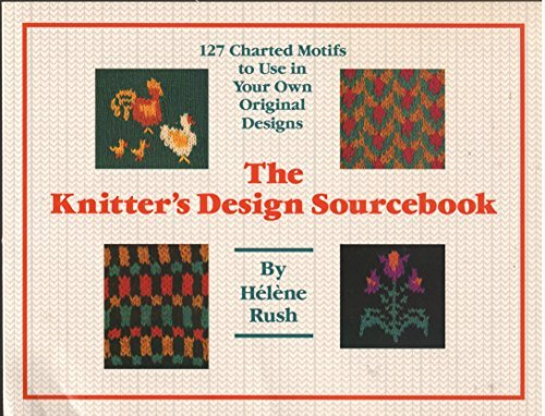 Knitter's Design Sourcebook: The 127 Charted Motifs to Use in Your Own Original Designs by Helene Rush (1991-08-02)