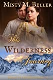 This Wilderness Journey (Heart of the Mountains) (Volume 2)