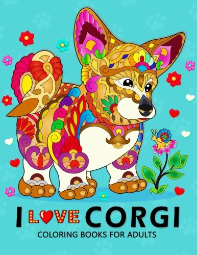 I Love Corgis Coloring Books For Adults: Dog Animal Stress-Relief Coloring Book For Grown-Ups -