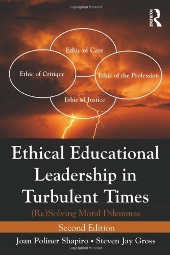 Ethical Educational Leadership in Turbulent Times: (Re) Solving Moral Dilemmas 2nd (second) Edition by Shapiro, Joan Poliner, Gross, Steven Jay published by Routledge (2013)