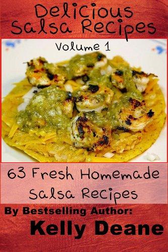 Delicious Salsa Recipes: 63 Fresh Homemade Salsa Recipes