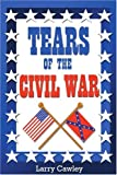 Tears of the Civil War, Larry Cawley, 0595313361
