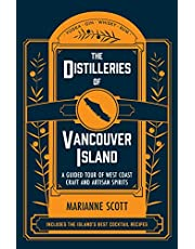 The Distilleries of Vancouver Island: A Guided Tour of West Coast Craft and Artisan Spirits
