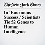 In 'Enormous Success,' Scientists Tie 52 Genes to Human Intelligence | Carl Zimmer