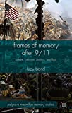 Frames of Memory After 9/11 : Culture, Criticism, Politics, and Law, Bond, Lucy, 1137440090