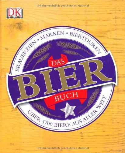 Das Bierbuch: Über 1700 Biere aus aller Welt