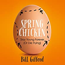 Spring Chicken: Stay Young Forever (or Die Trying) Audiobook by Bill Gifford Narrated by Jeremy Arthur