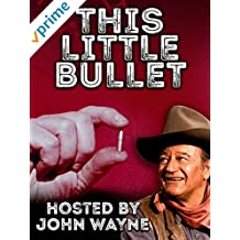 This Little Bullet hosted by John Wayne