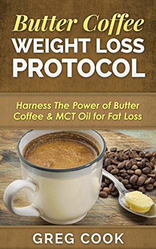 Butter Coffee Weight Loss Protocol: Harness The Power of But
